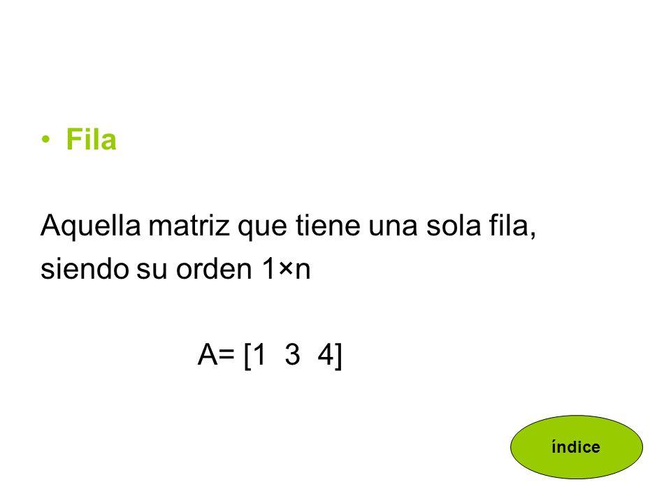 Aquella matriz que tiene una sola fila, siendo su orden 1×n A= [1 3 4]
